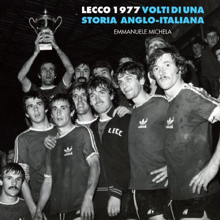 Il Lecco con la Coppa del TAI 1977, dal libro edito nel 2012
